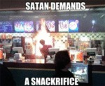 Satan Demands A Snackrifice...