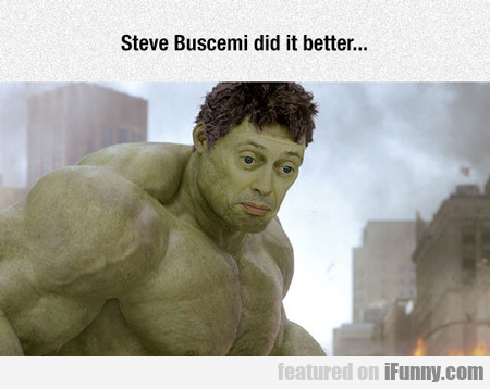 Steve Buscemi Did It Better...