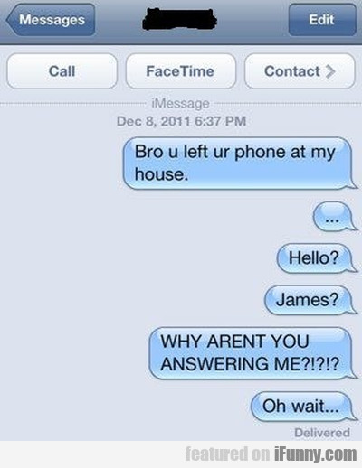 Bro U Left Ur Phone At My House - Hello - James