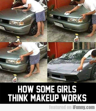 How Some Girls Think Make Up Works...