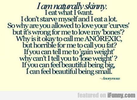 I Am Naturally Skinny. I Eat What I Want...