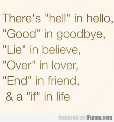 There's hell in hello...