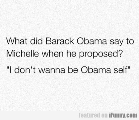 What Did Barack Obama Say To Michelle When...