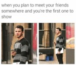 When You Plan To Meet Your Friends...