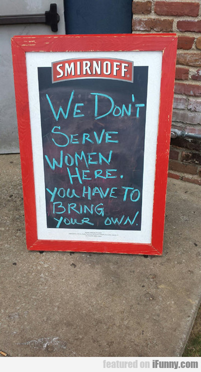 We Don't Serve Women...