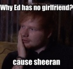 Why Ed Has No Girlfriend...
