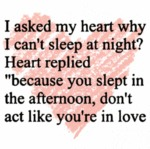 I Asked My Heart Why I Can't Sleep At Night...