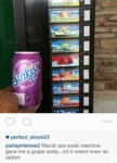 Racist Ass Soda Machine...