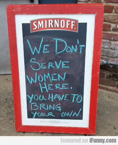 We Don't Serve Women Here. You Have To...