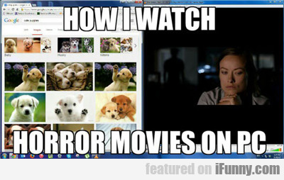 How I Watch Horror Movies On Pc...