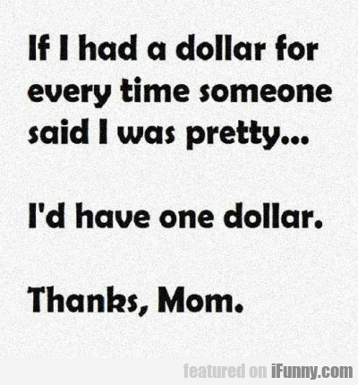 If I had a dollar for every time someone said I...