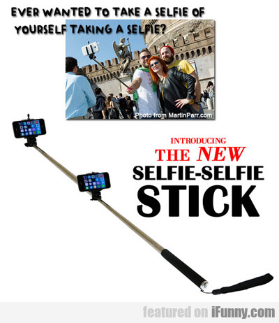 ever wanted to take a selfie...