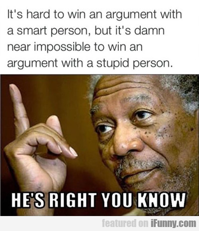 It's Hard To Win An Argument...
