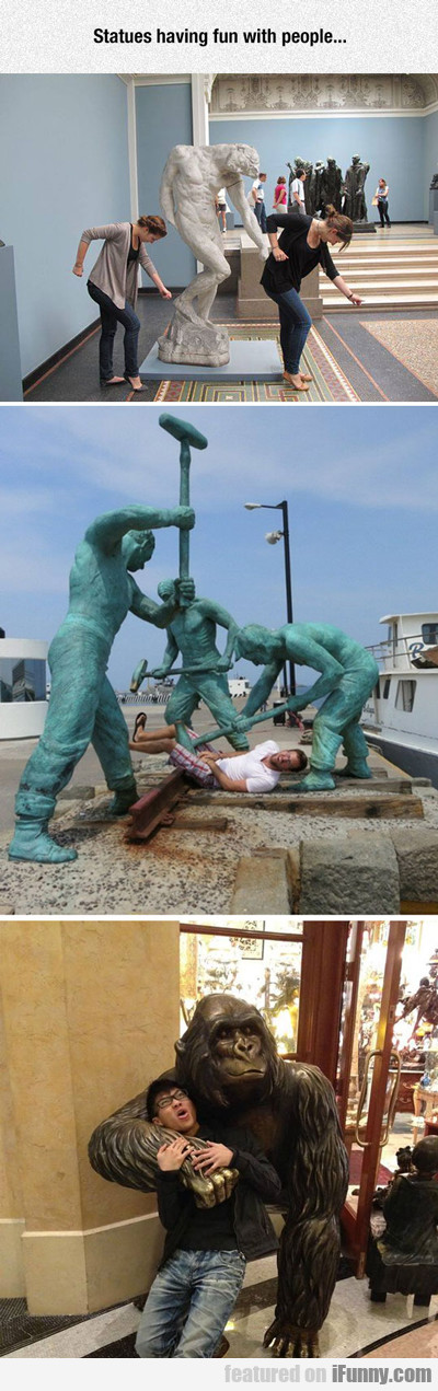 Statues Having Fun With People...