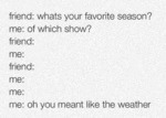 Friend: What's Your Favorite Season...