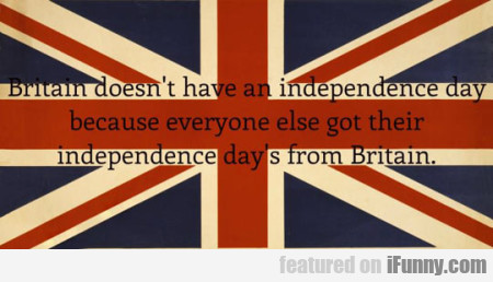 Britain Doesn't Have An Independance Day...