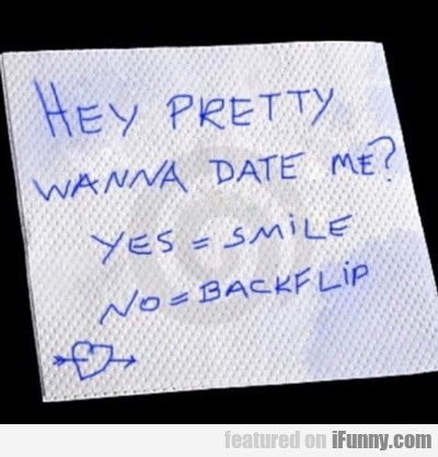 Hey Pretty Wanna Date Me?