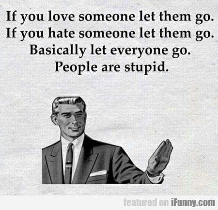 If you love someone let them go..