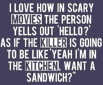 I Love How In Scary Movies The Person Yells...