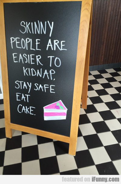 Skinny People Are Easier To Kidnap...
