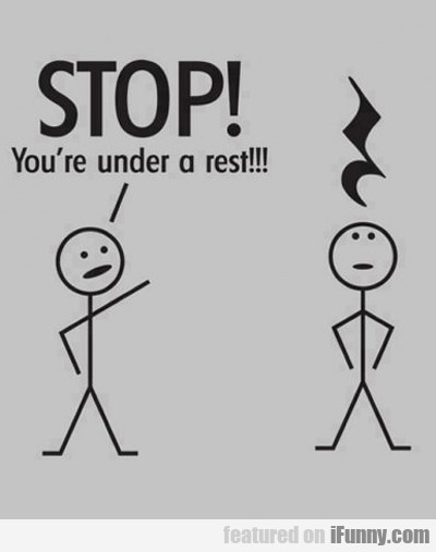 stop, you're under a rest...