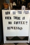 How Do You Feel When There Is No Coffee...