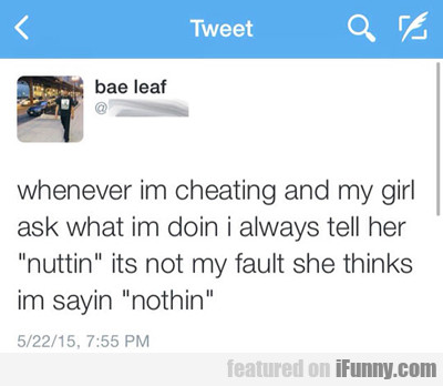 whenever i'm cheating...