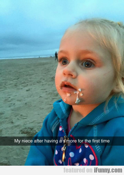 My Niece After Having A S'more For The First Time