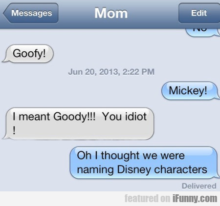 Goofy! Mickey! I Meant Goody!