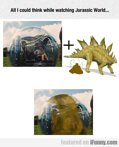 All I Could Think While Watching Jurassic World...