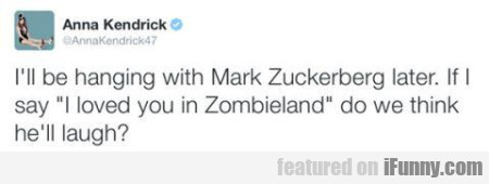 I Ll Be Hanging With Mak Zuckerberg