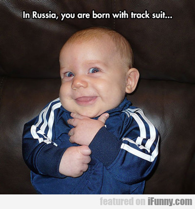 in russia, you are born with track suit...