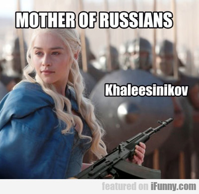 Mother Of Russians...