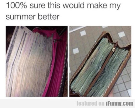 100% Sure This Would Make My Summer Better.