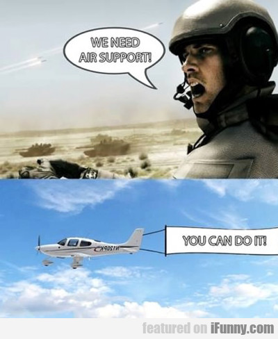 we need air support...