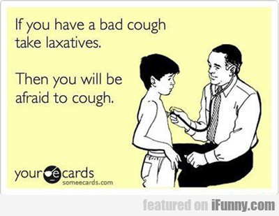 If You Have A Bad Cough...