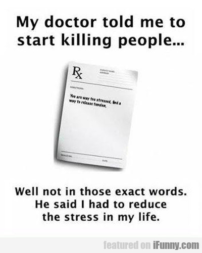 My Doctor Told Me To Start Killing People..