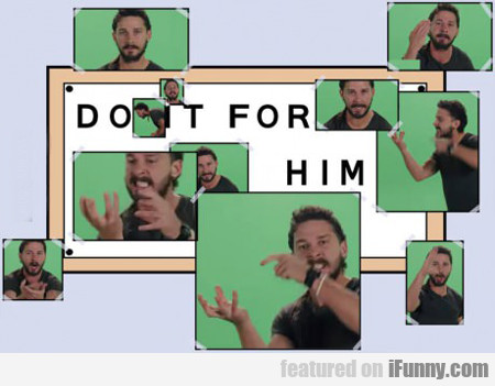 do it for him...