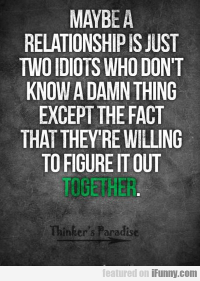 Maybe A Relationship Is...