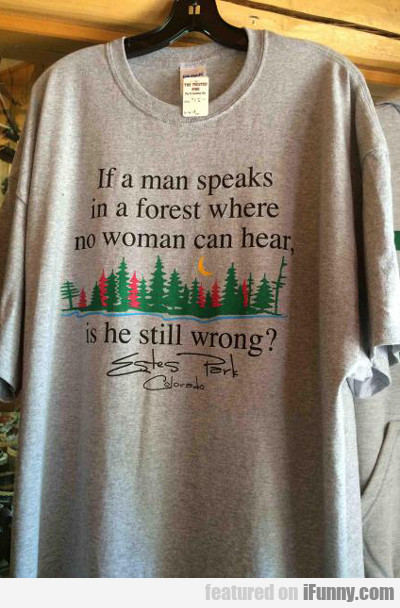 If A Man Speaks In A Forrest...