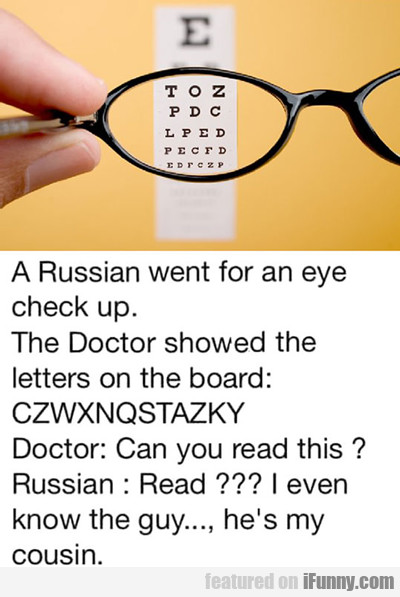 A Russian Went For An Eye Check Up...