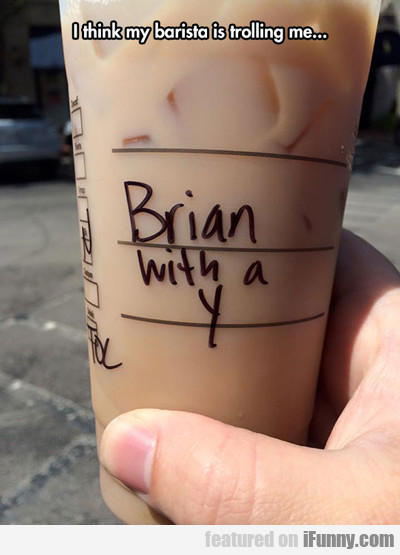 I Think My Barista Is Trollling Me..