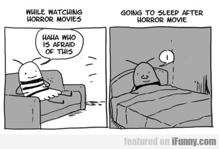 While Watching Horror Movies Haha Who Is Afraid