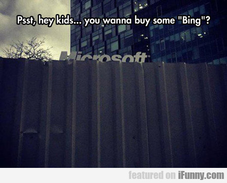 Psst, Hey Kids, You Wanna Buy Some Bing...