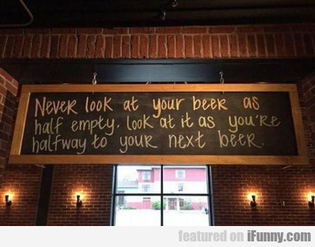 Never Look At Your Beer...