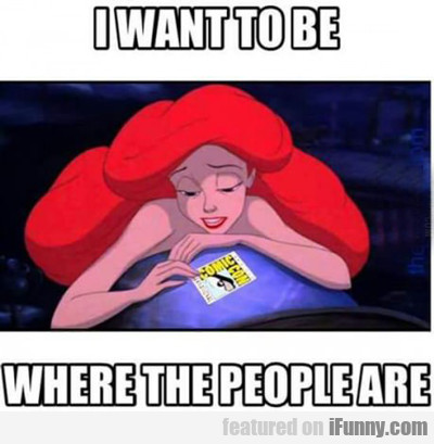 I Want To Be Where The People Are...