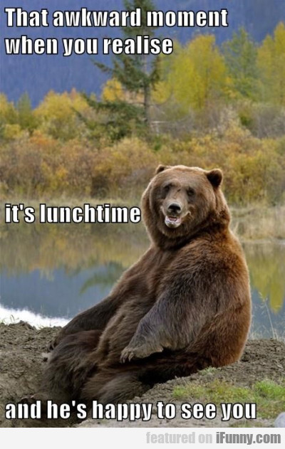 That Awkward Moment When You Realise Its Lunchtim