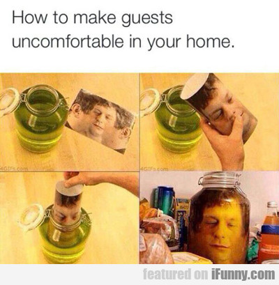 How To Make Guests Uncomfortable...