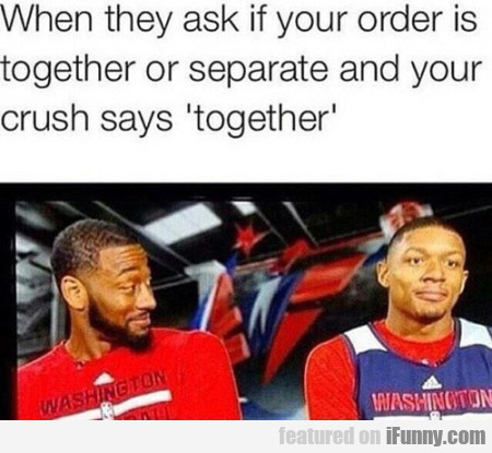 when they ask if your order is