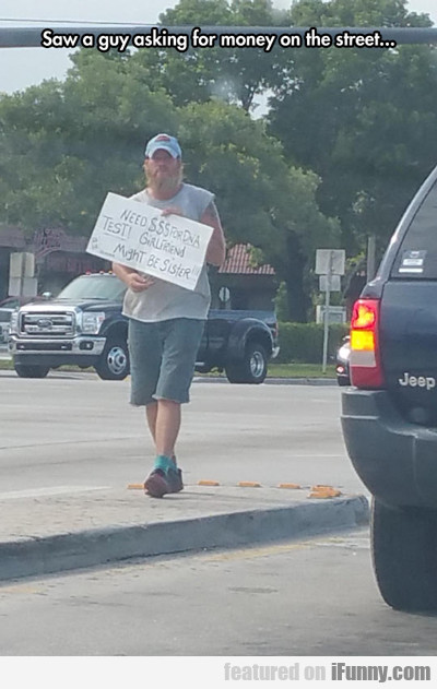 Saw A Guy Asking For Money...